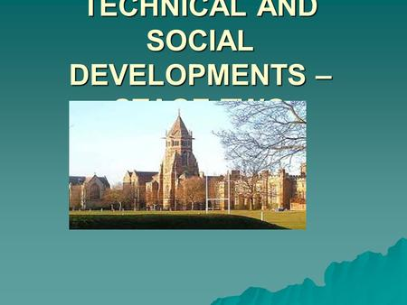 TECHNICAL AND SOCIAL DEVELOPMENTS – STAGE TWO. What we need to know…..  INFLUENCE OF LIBERAL HEADMASTERS SUCH AS THOMAS ARNOLD  CHRISTIAN GENTLEMEN.