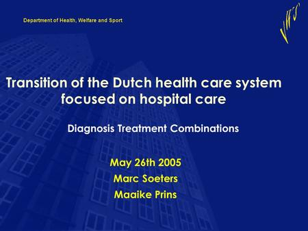 Department of Health, Welfare and Sport Transition of the Dutch health care system focused on hospital care May 26th 2005 Marc Soeters Maaike Prins Diagnosis.