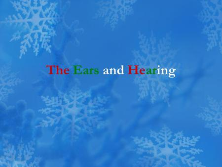 The Ears and Hearing.