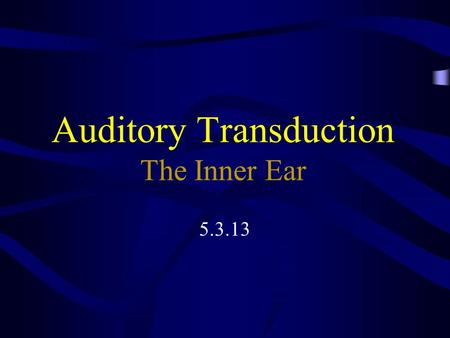 Auditory Transduction The Inner Ear 5.3.13. Outer Ear Pinna collects the sound and directs it to ear canal Because of the length of the ear canal, it.