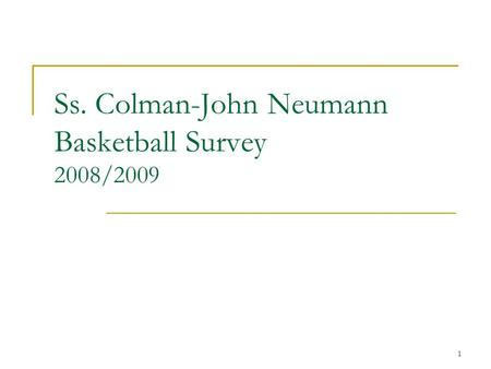 1 Ss. Colman-John Neumann Basketball Survey 2008/2009.