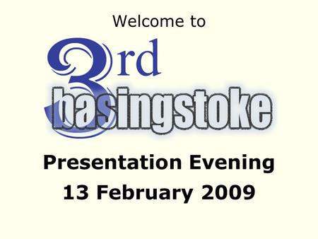 Presentation Evening 13 February 2009 Welcome to.