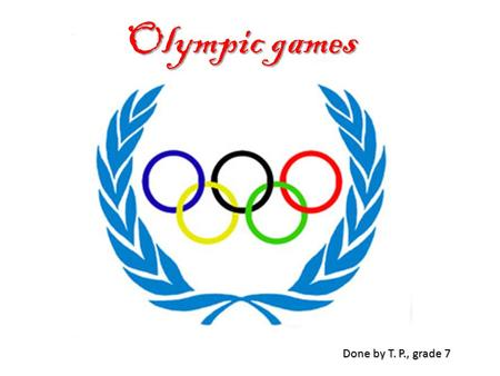 Olympic games Done by T. P., grade 7.