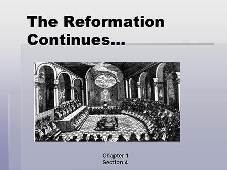 The Reformation Continues… Chapter 1 Section 4. Main Ideas  As Protestant reformers divided over beliefs, the Catholic Church made reforms.  Many Protestant.