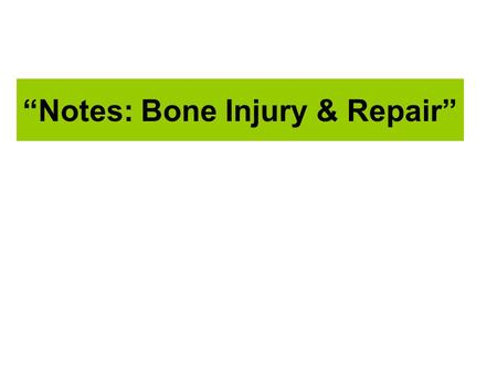 """Notes: Bone Injury & Repair"""