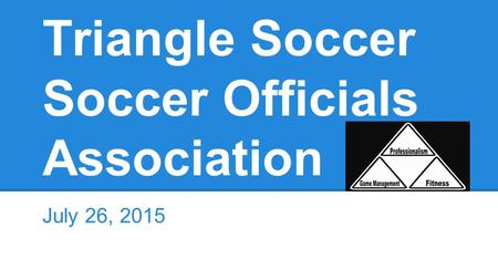 Triangle Soccer Soccer Officials Association July 26, 2015.