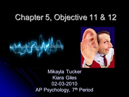 Chapter 5, Objective 11 & 12 Mikayla Tucker Kiara Giles 02-03-2010 AP Psychology, 7 th Period.