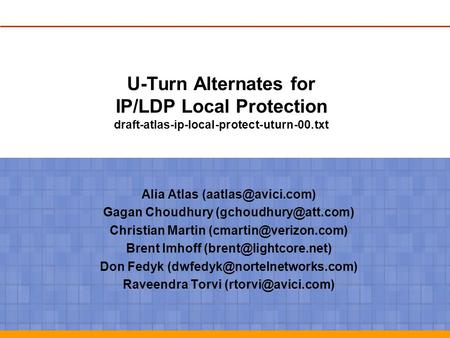 U-Turn Alternates for IP/LDP Local Protection draft-atlas-ip-local-protect-uturn-00.txt Alia Atlas Gagan Choudhury