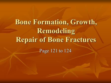 Bone Formation, Growth, Remodeling Repair of Bone Fractures