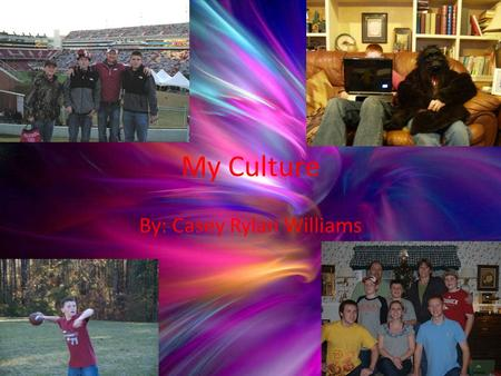 My Culture By: Casey Rylan Williams Language The language I speak is English.