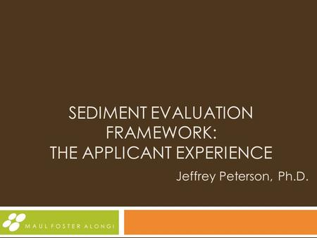 SEDIMENT EVALUATION FRAMEWORK: THE APPLICANT EXPERIENCE Jeffrey Peterson, Ph.D.