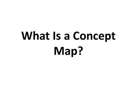 What Is a Concept Map?. The Basics A concept map is a way to graphically represent relationships between ideas, images, or words Helps to generate ideas.