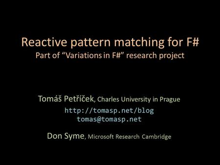 "Reactive pattern matching for F# Part of ""Variations in F#"" research project Tomáš Petříček, Charles University in Prague"
