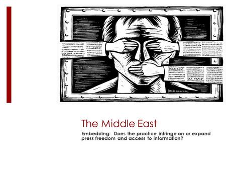 The Middle East Embedding: Does the practice infringe on or expand press freedom and access to information?