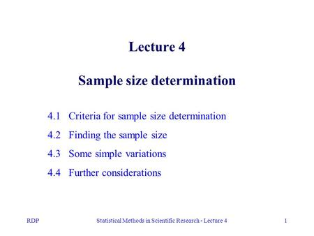 RDPStatistical Methods in Scientific Research - Lecture 41 Lecture 4 Sample size determination 4.1 Criteria for sample size determination 4.2 Finding the.