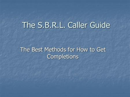 The S.B.R.L. Caller Guide The Best Methods for How to Get Completions.
