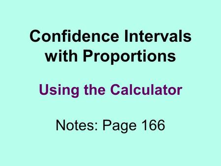 Confidence Intervals with Proportions Using the Calculator Notes: Page 166.