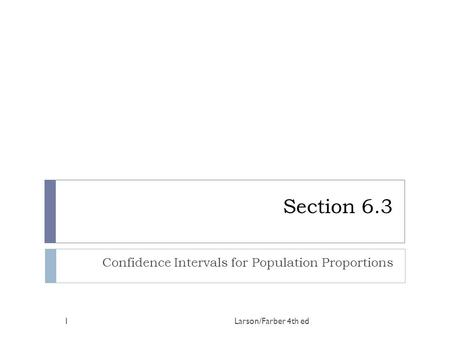 Section 6.3 Confidence Intervals for Population Proportions Larson/Farber 4th ed1.