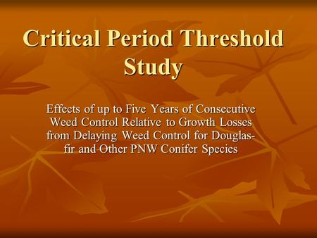 Critical Period Threshold Study Effects of up to Five Years of Consecutive Weed Control Relative to Growth Losses from Delaying Weed Control for Douglas-