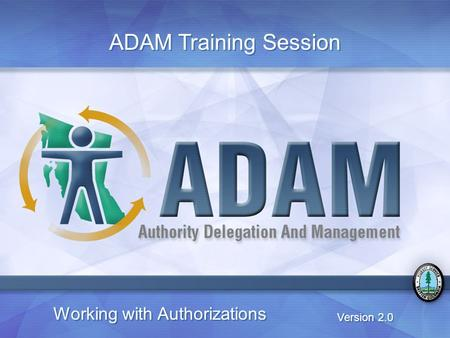 Working with Authorizations Version 2.0 ADAM Training Session.