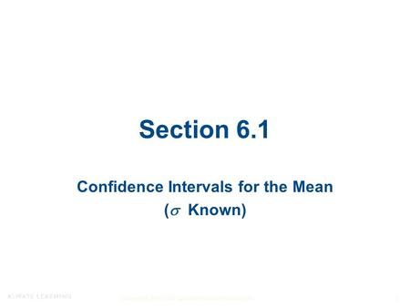 Copyright © 2015, 2012, and 2009 Pearson Education, Inc. 1 Section 6.1 Confidence Intervals for the Mean (  Known)