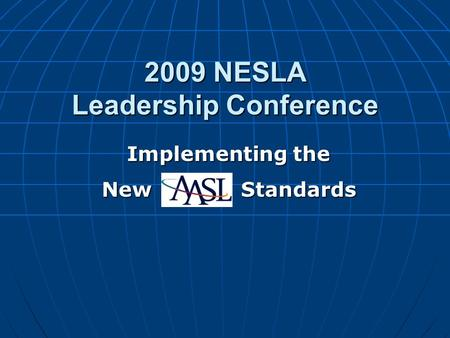 2009 NESLA Leadership Conference Implementing the New Standards.