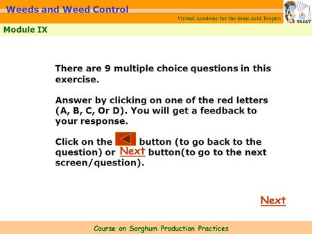 Virtual Academy for the Semi Arid Tropics Course on Sorghum Production Practices Module IX Weeds and Weed Control Next There are 9 multiple choice questions.