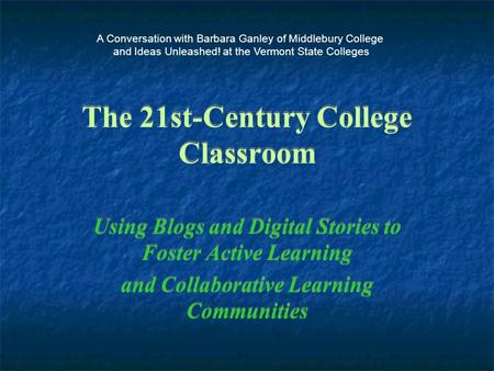 The 21st-Century College Classroom Using Blogs and Digital Stories to Foster Active Learning and Collaborative Learning Communities Using Blogs and Digital.