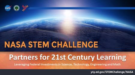Partners for 21st Century Learning Leveraging Federal Investments in Science, Technology, Engineering and Math.