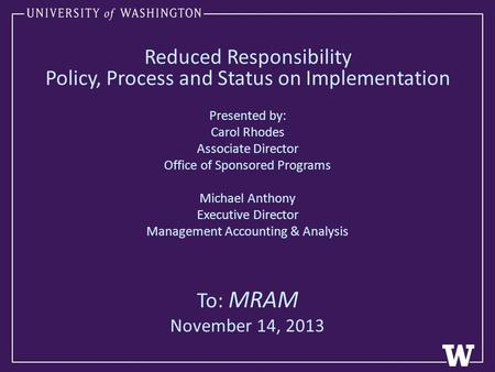 Reduced Responsibility Policy, Process and Status on Implementation Presented by: Carol Rhodes Associate Director Office of Sponsored Programs Michael.