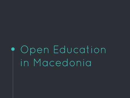 Open Education in Macedonia. Hello! I am Elena Stojanovska I am here to present Macedonian perspective on Open Education. You can find me at
