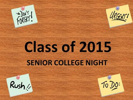 SENIOR COLLEGE NIGHT Class of 2015. AGENDA: 1.Family Connection, Gardner Humphreys 2.Deadlines, Jim Rixse, Miriam Filvarof 3.College Packet, Josh Peters,