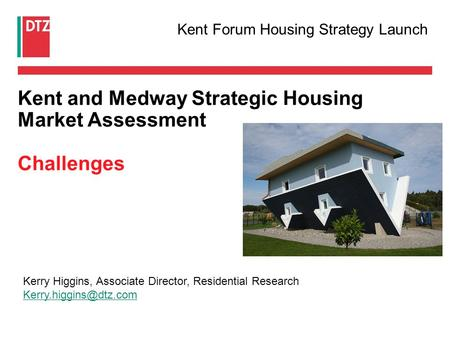 Kent and Medway Strategic Housing Market Assessment Challenges Kerry Higgins, Associate Director, Residential Research Kent Forum.