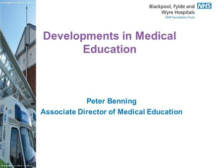 Developments in Medical Education Peter Benning Associate Director of Medical Education.