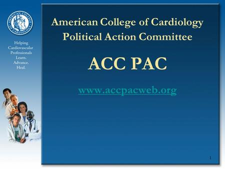 1 American College of Cardiology Political Action Committee ACC PAC www.accpacweb.org.
