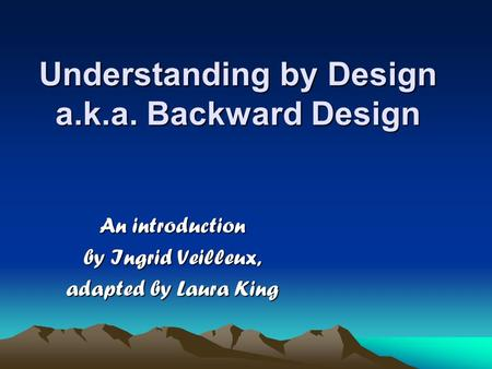 Understanding by Design a.k.a. Backward Design