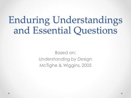 Enduring Understandings and Essential Questions