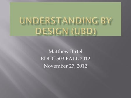 Matthew Birtel EDUC 503 FALL 2012 November 27, 2012.
