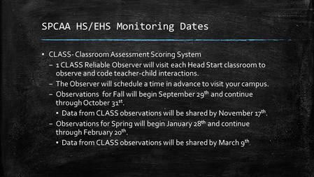 SPCAA HS/EHS Monitoring Dates ▪ CLASS- Classroom Assessment Scoring System – 1 CLASS Reliable Observer will visit each Head Start classroom to observe.