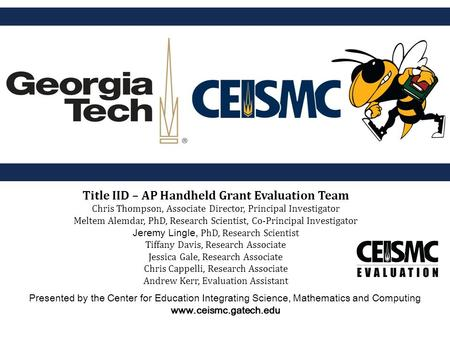 Presented by the Center for Education Integrating Science, Mathematics and Computing www.ceismc.gatech.edu Title IID – AP Handheld Grant Evaluation Team.