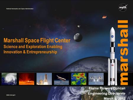 National Aeronautics and Space Administration www.nasa.gov marshall Elaine Flowers Duncan Engineering Directorate March 6, 2012 Marshall Space Flight Center.