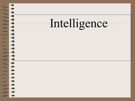Intelligence. 2 Defining Intelligent Behavior What is intelligence? Intelligence –the capacity to understand the world, think rationally, and use resources.