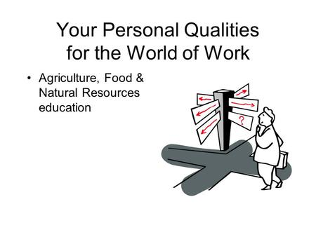 Your Personal Qualities for the World of Work Agriculture, Food & Natural Resources education.