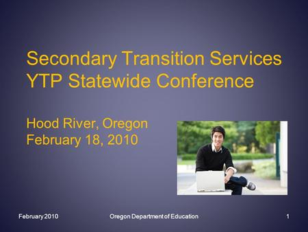 Secondary Transition Services YTP Statewide Conference Hood River, Oregon February 18, 2010 February 2010Oregon Department of Education1.
