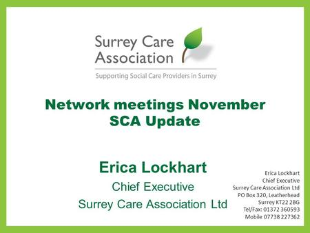 Network meetings November SCA Update Erica Lockhart Chief Executive Surrey Care Association Ltd Erica Lockhart Chief Executive Surrey Care Association.