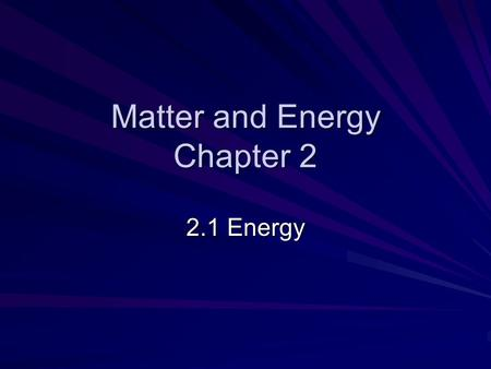 Matter and Energy Chapter 2 2.1 Energy. Objective/Warm-Up Students will be able to apply their knowledge of density to a real world problem. How can you.