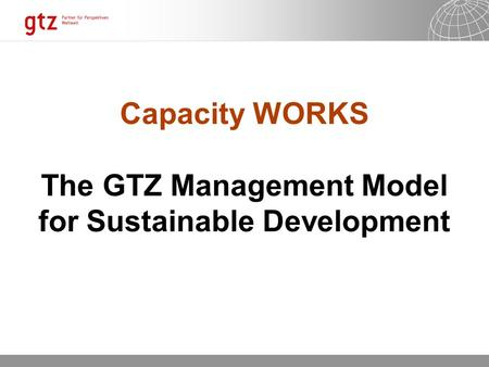 13.11.2015 Seite 1 Capacity WORKS The GTZ Management Model for Sustainable Development.