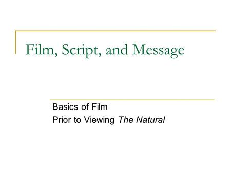 Film, Script, and Message Basics of Film Prior to Viewing The Natural.