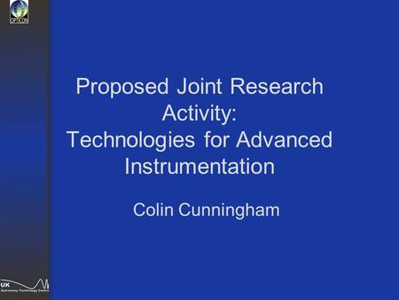 Proposed Joint Research Activity: Technologies for Advanced Instrumentation Colin Cunningham.