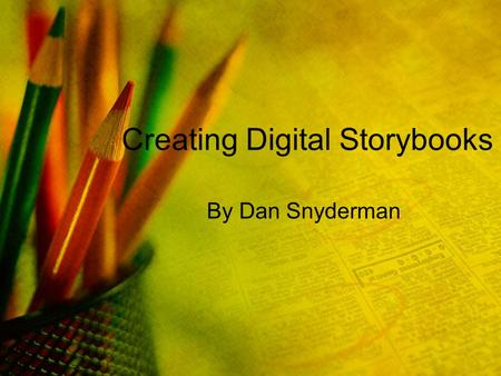 Creating Digital Storybooks By Dan Snyderman. What is a Digital Storybook? A digital storybook is a movie that students create. Students write a script.